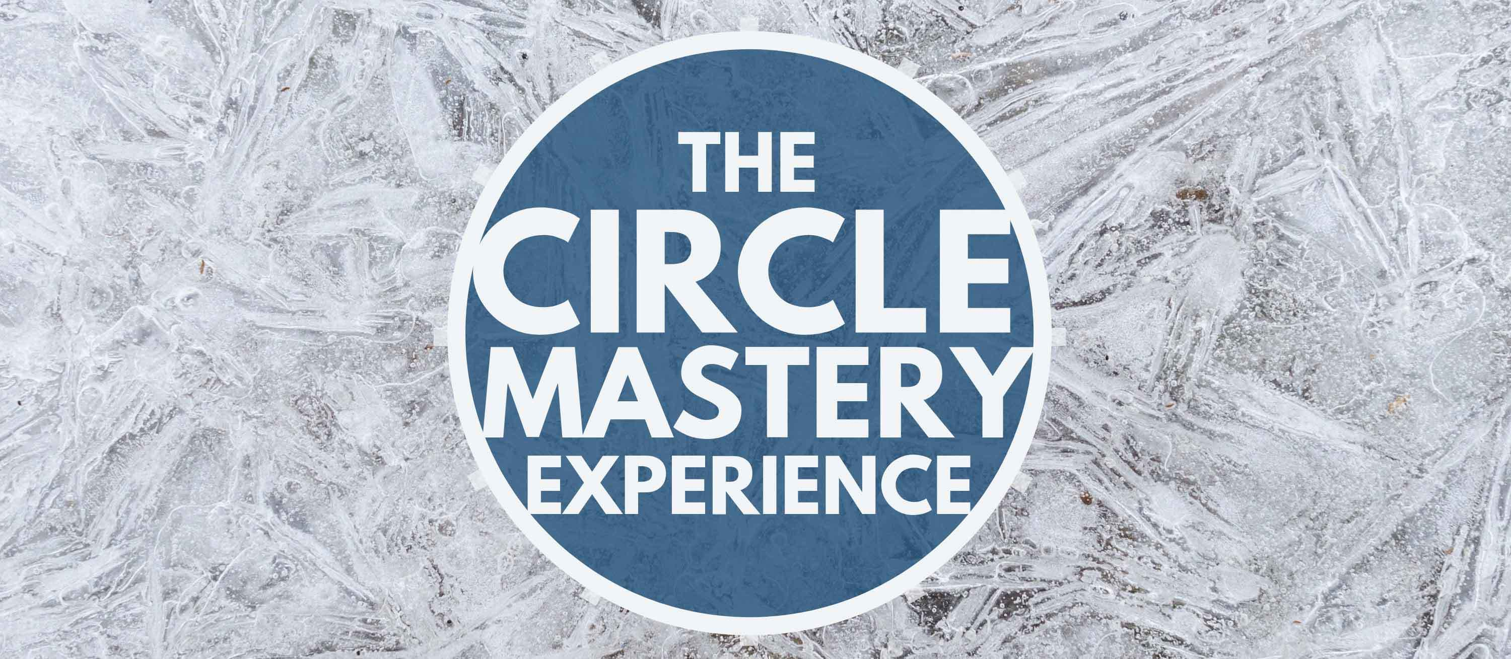 The Circle Mastery Experience
